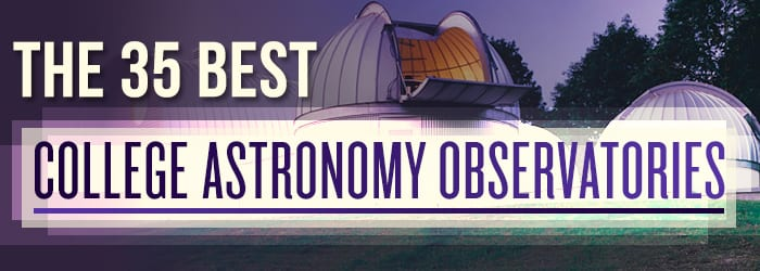 The 35 Best College Astronomy Observatories