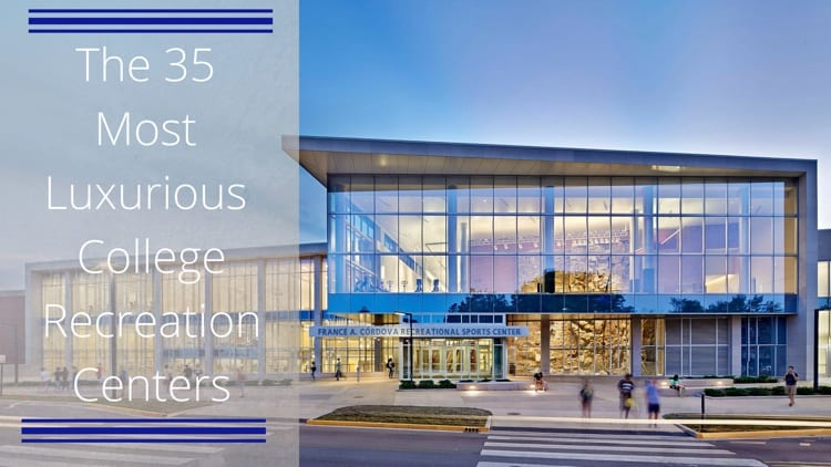 The 35 Most Luxurious Student Recreation Centers College Rank