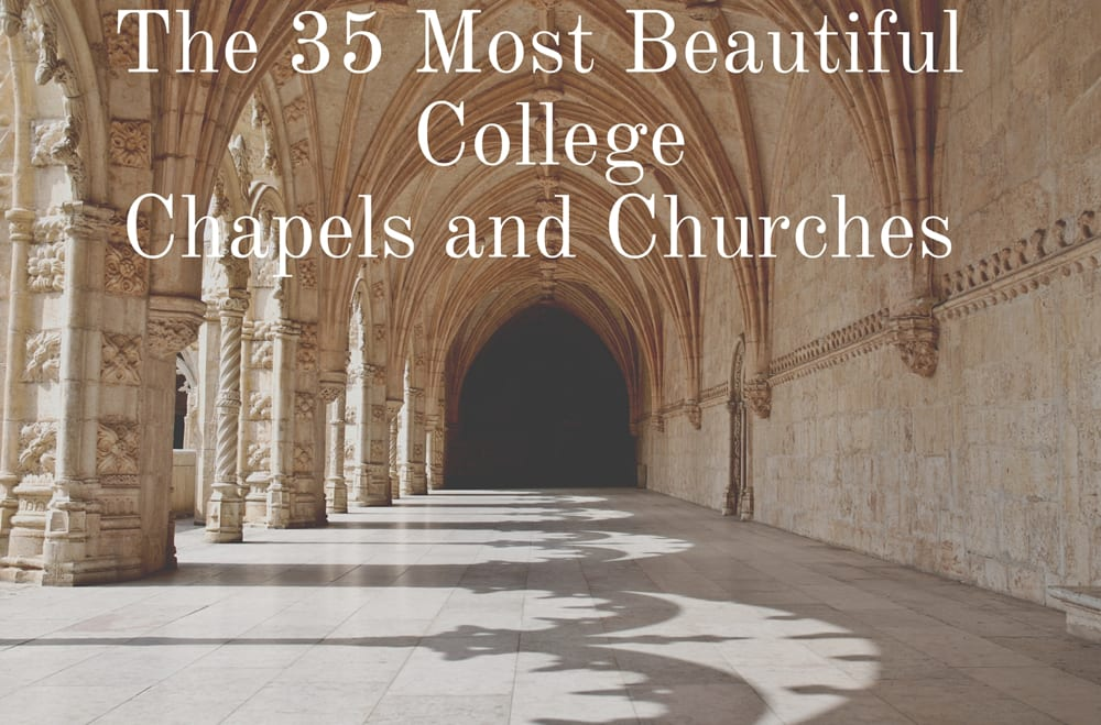 The 35 Most Beautiful College Churches And Chapels